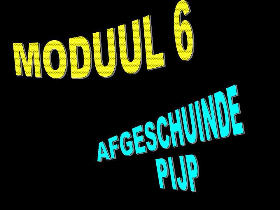 MODUUL 6 AFGESCHUINDE PIJP