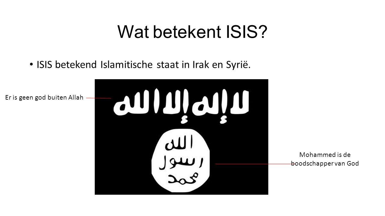 Wat betekent ISIS ISIS betekend Islamitische staat in Irak en Syrië.