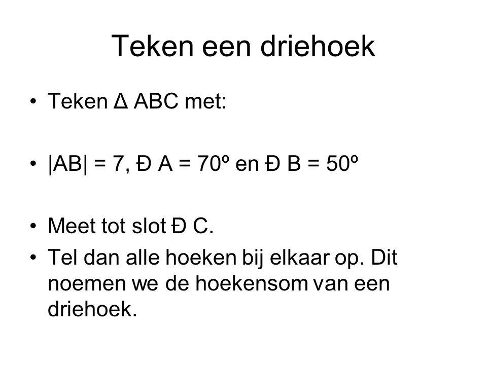 Teken een driehoek Teken Δ ABC met: |AB| = 7, Ð A = 70º en Ð B = 50º