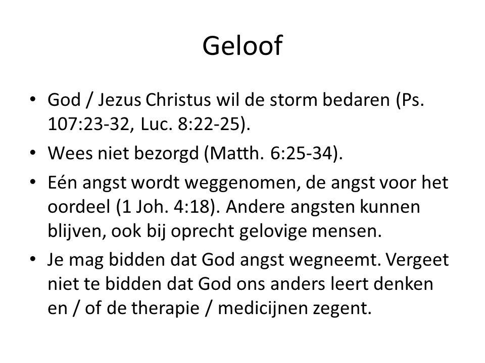 Geloof God / Jezus Christus wil de storm bedaren (Ps. 107:23-32, Luc. 8:22-25). Wees niet bezorgd (Matth. 6:25-34).