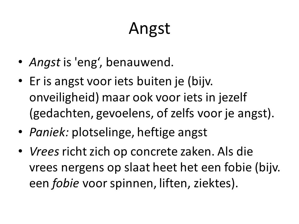 Angst Angst is eng', benauwend.
