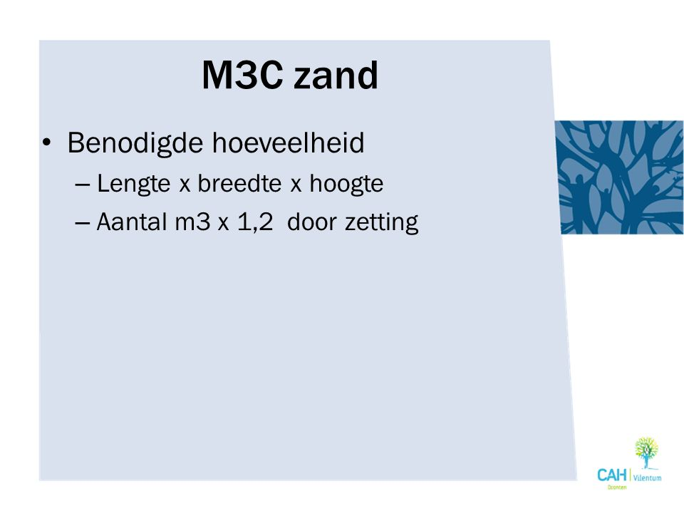M3C zand Benodigde hoeveelheid Lengte x breedte x hoogte