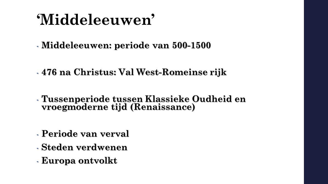 'Middeleeuwen' Middeleeuwen: periode van 500-1500