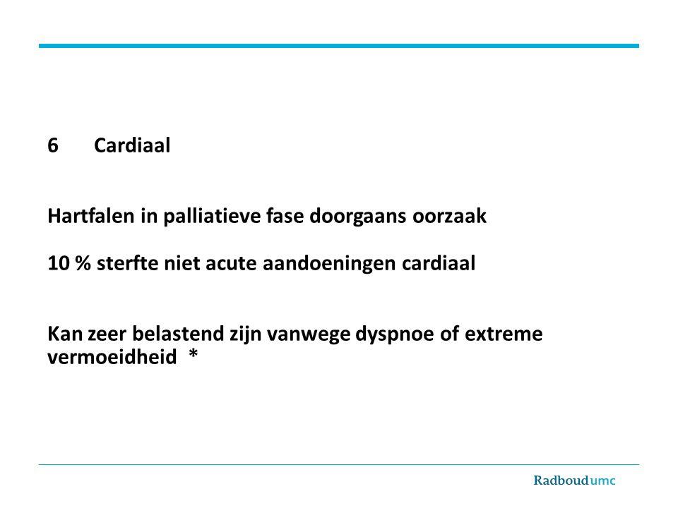 6 Cardiaal Hartfalen in palliatieve fase doorgaans oorzaak 10 % sterfte niet acute aandoeningen cardiaal Kan zeer belastend zijn vanwege dyspnoe of extreme vermoeidheid *