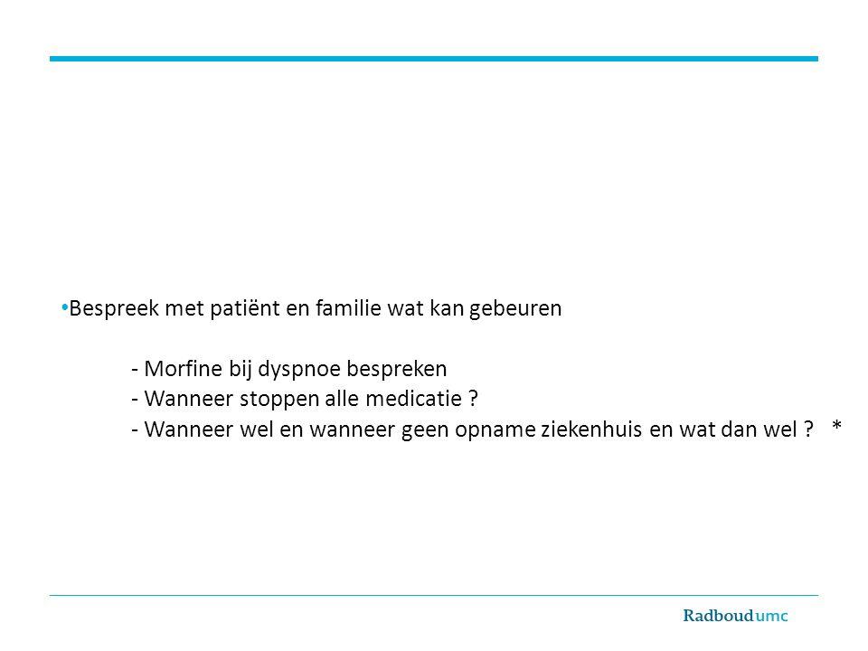 Bespreek met patiënt en familie wat kan gebeuren
