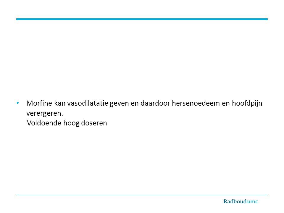 Morfine kan vasodilatatie geven en daardoor hersenoedeem en hoofdpijn verergeren.