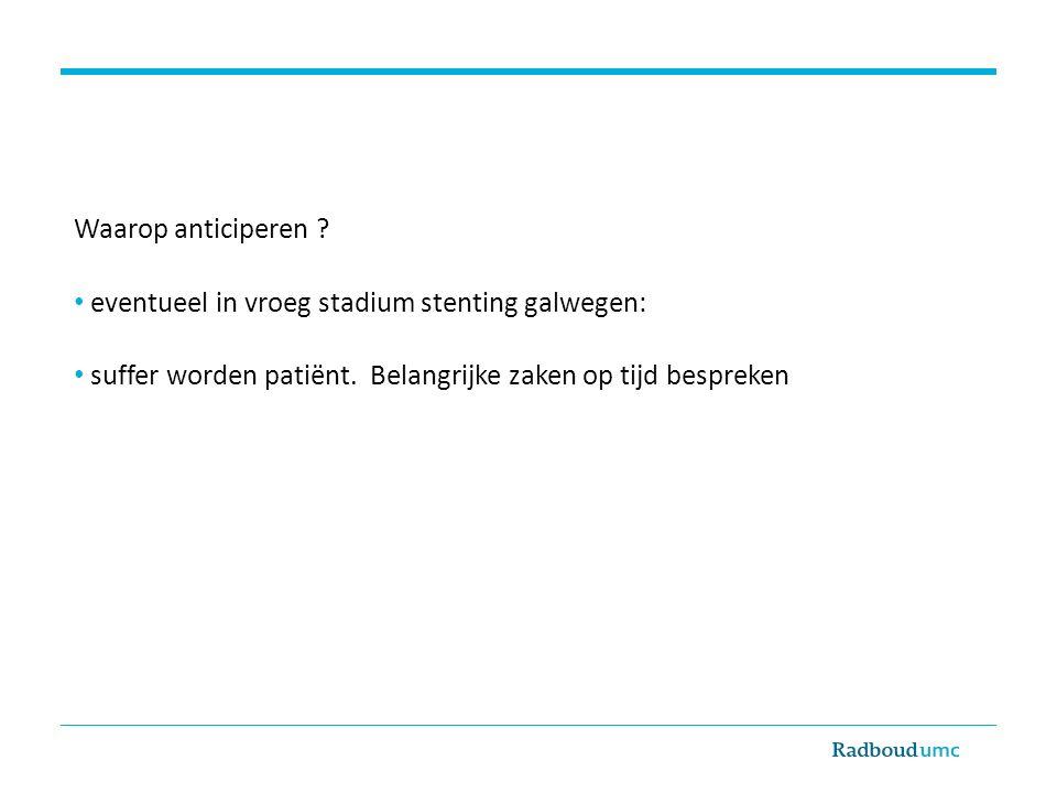 Waarop anticiperen . eventueel in vroeg stadium stenting galwegen: suffer worden patiënt.