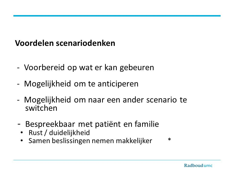 - Bespreekbaar met patiënt en familie