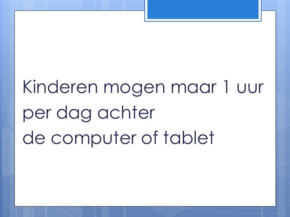 Kinderen mogen maar 1 uur per dag achter de computer of tablet