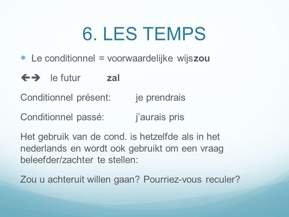 6. LES TEMPS Le conditionnel = voorwaardelijke wijs zou