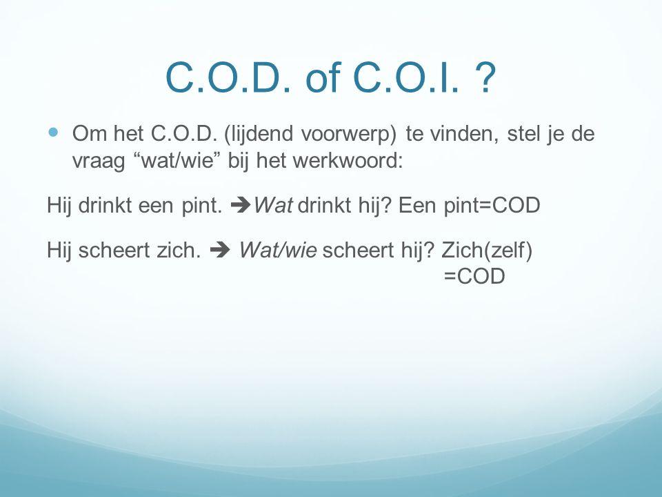 C.O.D. of C.O.I. Om het C.O.D. (lijdend voorwerp) te vinden, stel je de vraag wat/wie bij het werkwoord: