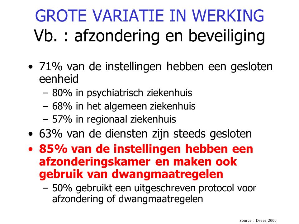 GROTE VARIATIE IN WERKING Vb. : afzondering en beveiliging