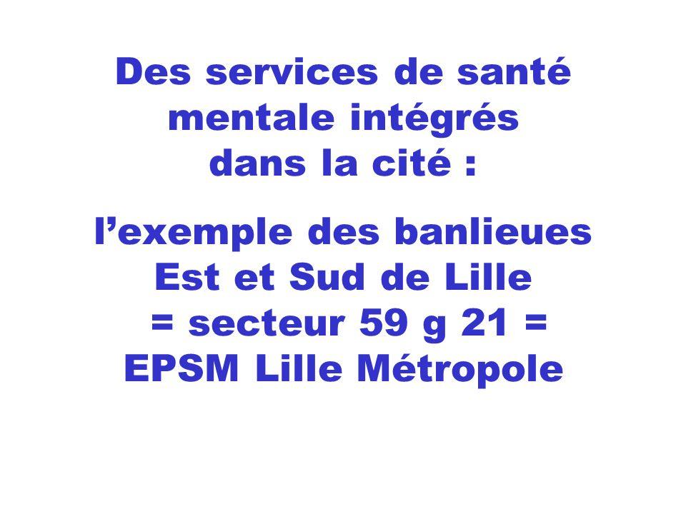 Des services de santé mentale intégrés dans la cité : l'exemple des banlieues Est et Sud de Lille = secteur 59 g 21 = EPSM Lille Métropole