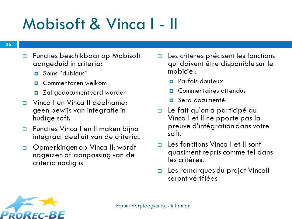 Mobisoft & Vinca I - II Functies beschikbaar op Mobisoft aangeduid in criteria: Soms dubieus Commentaren welkom.