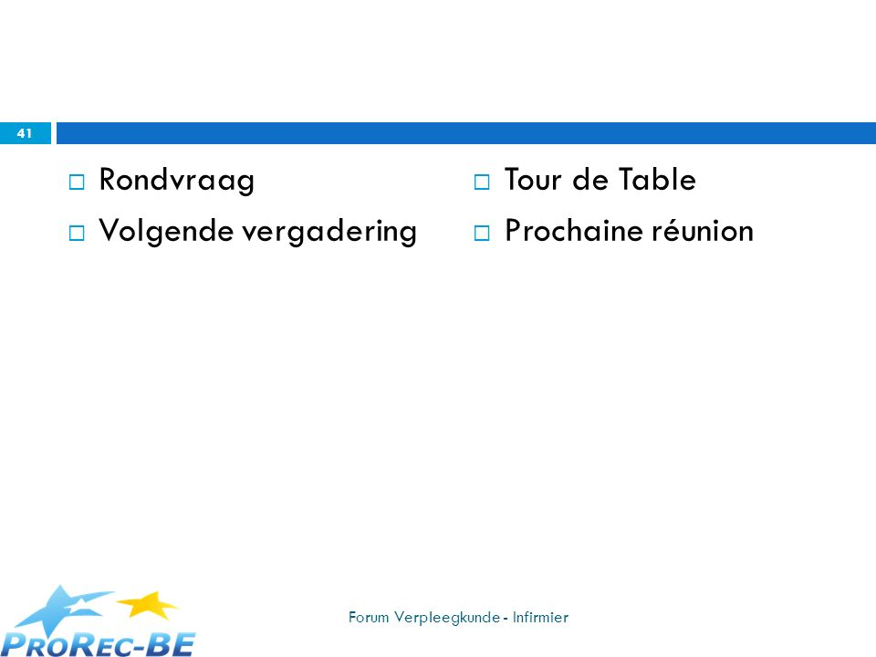 Rondvraag Volgende vergadering Tour de Table Prochaine réunion