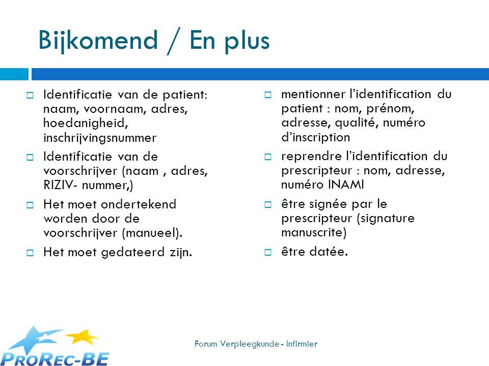 Bijkomend / En plus Identificatie van de patient: naam, voornaam, adres, hoedanigheid, inschrijvingsnummer.
