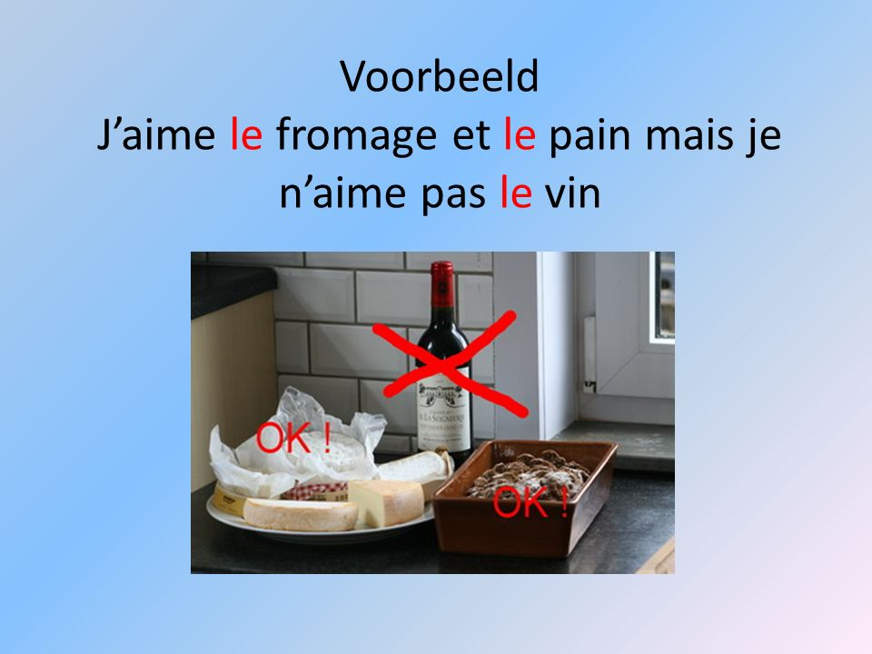 Voorbeeld J'aime le fromage et le pain mais je n'aime pas le vin