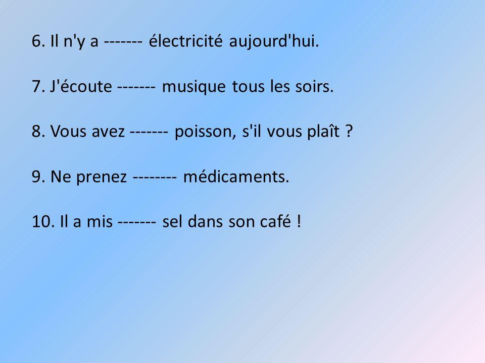 6. Il n y a ------- électricité aujourd hui.