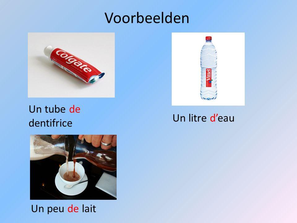 Voorbeelden Un tube de dentifrice Un litre d'eau Un peu de lait