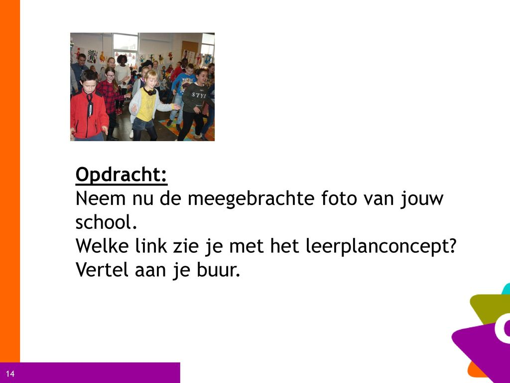 Opdracht: Neem nu de meegebrachte foto van jouw school. Welke link zie je met het leerplanconcept