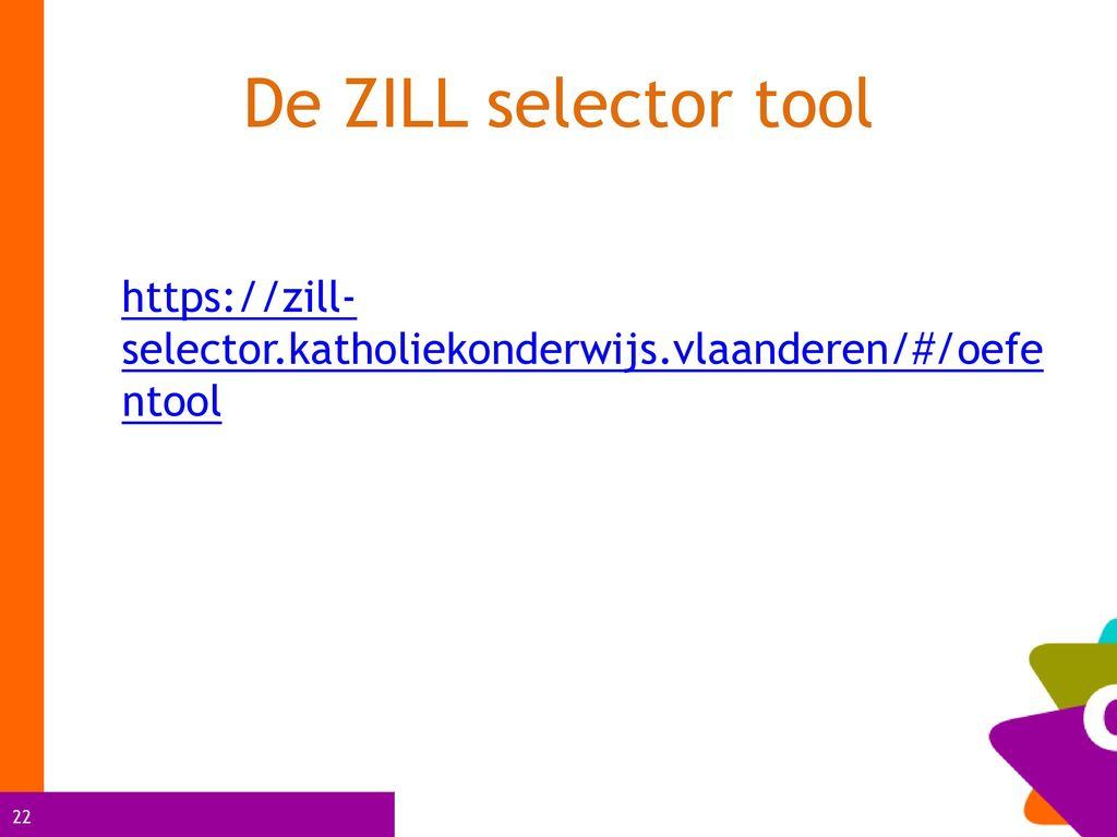 De ZILL selector tool https://zill- selector.katholiekonderwijs.vlaanderen/#/oefe ntool