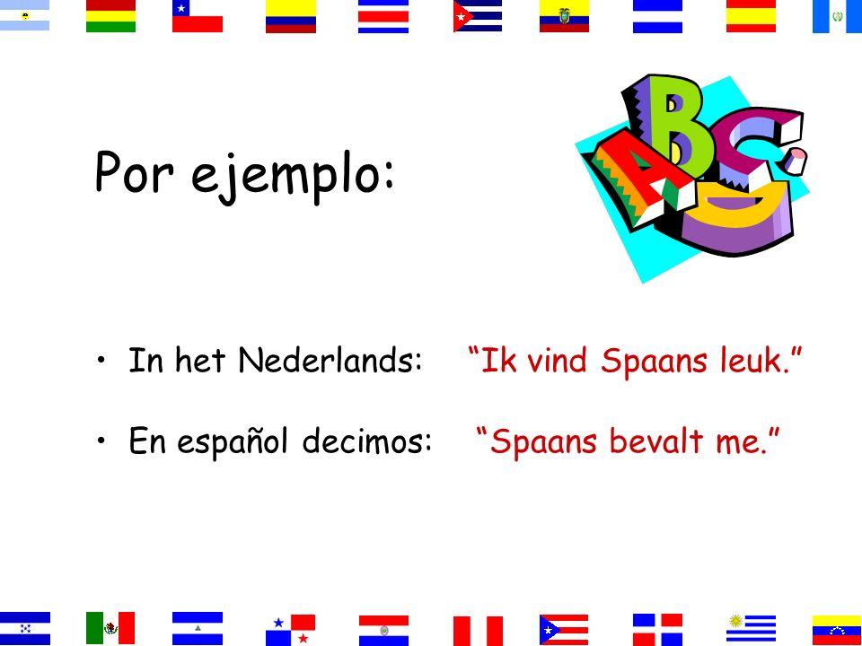 Por ejemplo: In het Nederlands: Ik vind Spaans leuk.