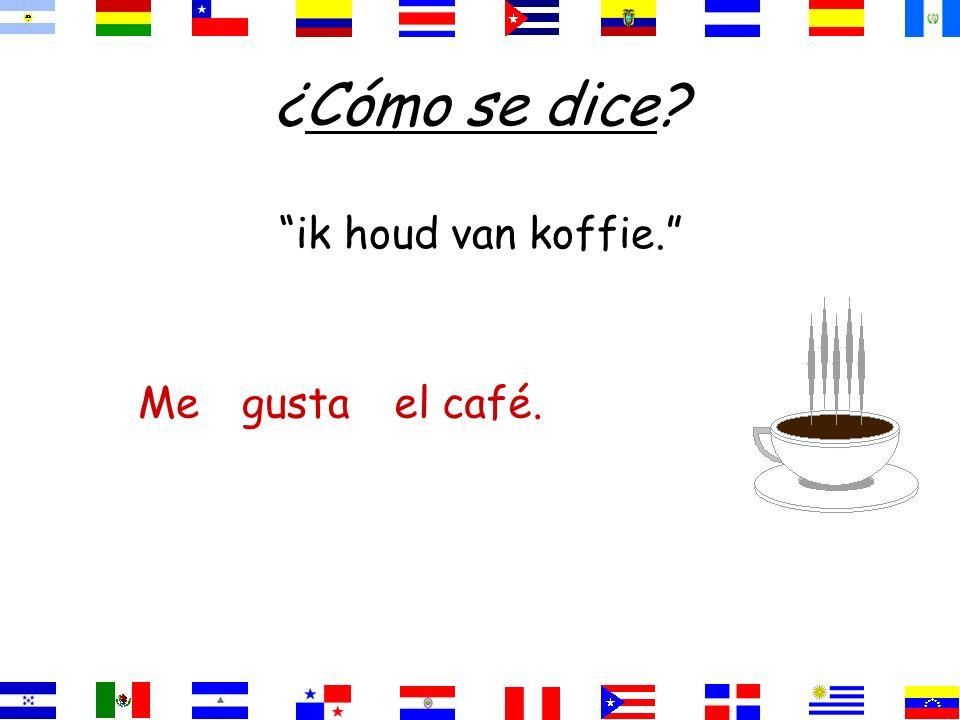 ¿Cómo se dice ik houd van koffie. Me gusta el café.
