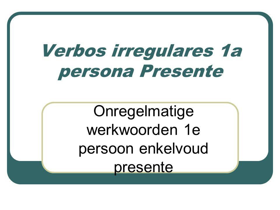 Verbos irregulares 1a persona Presente