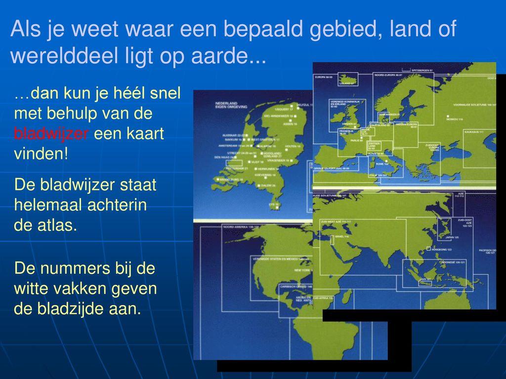 Als je weet waar een bepaald gebied, land of werelddeel ligt op aarde...