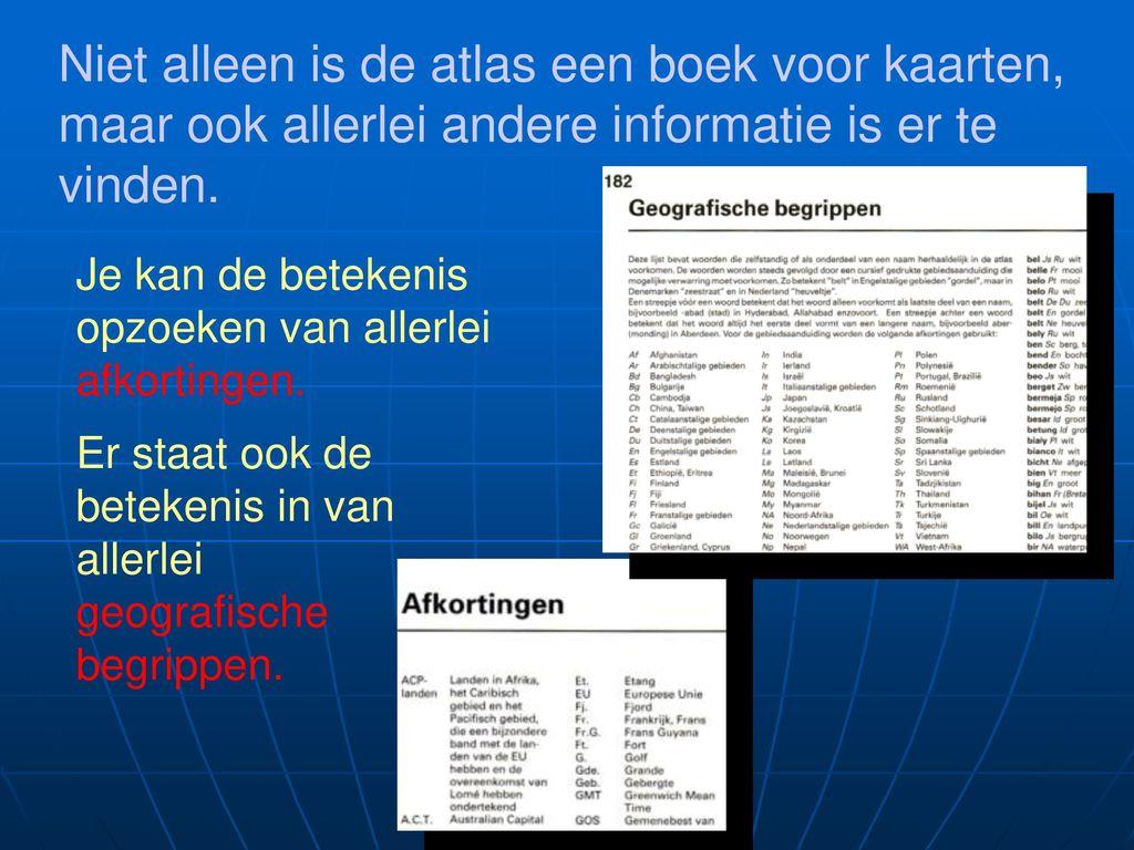 Niet alleen is de atlas een boek voor kaarten, maar ook allerlei andere informatie is er te vinden.