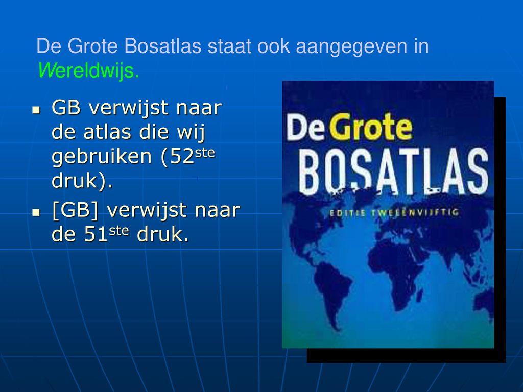 De Grote Bosatlas staat ook aangegeven in Wereldwijs.