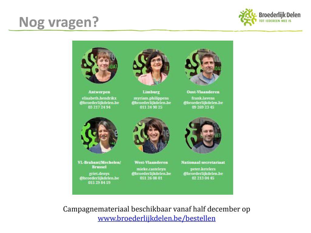 Nog vragen Campagnemateriaal beschikbaar vanaf half december op www.broederlijkdelen.be/bestellen