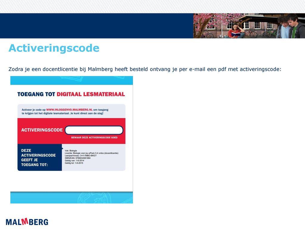 Activeringscode Zodra je een docentlicentie bij Malmberg heeft besteld ontvang je per e-mail een pdf met activeringscode: