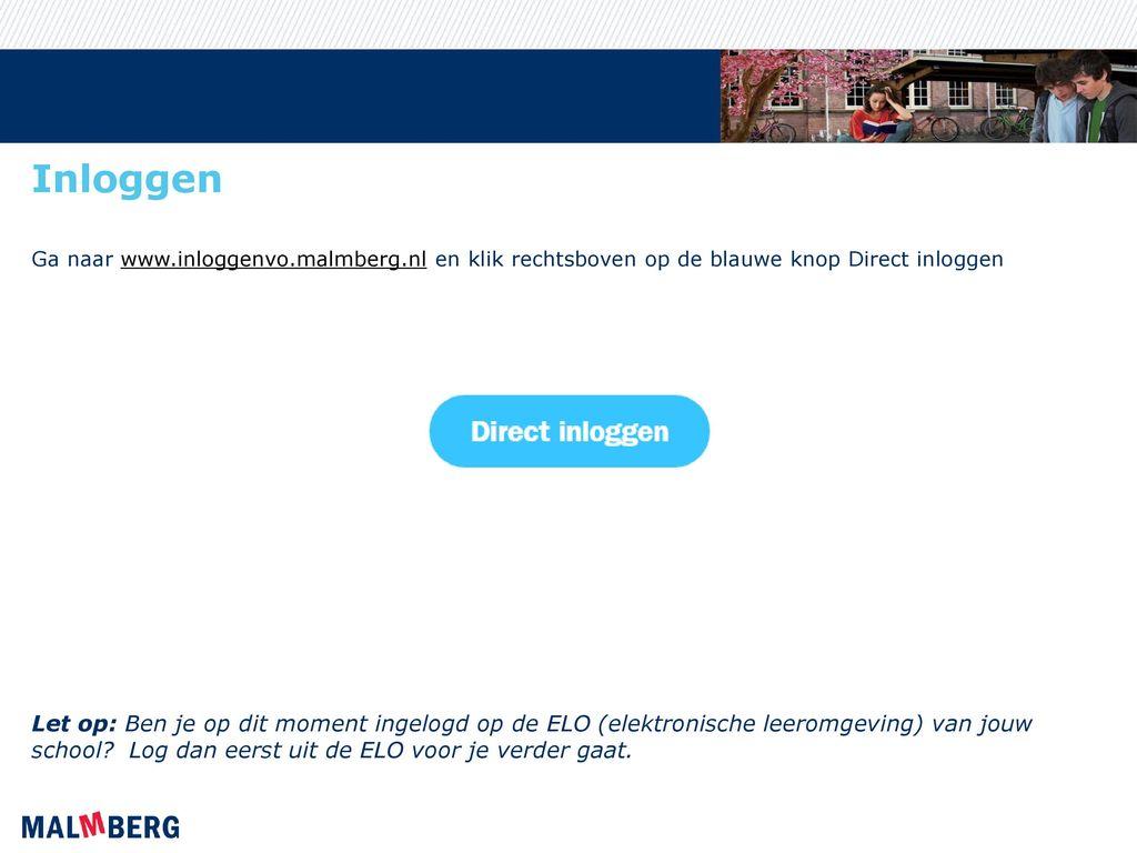 Inloggen Ga naar www.inloggenvo.malmberg.nl en klik rechtsboven op de blauwe knop Direct inloggen.