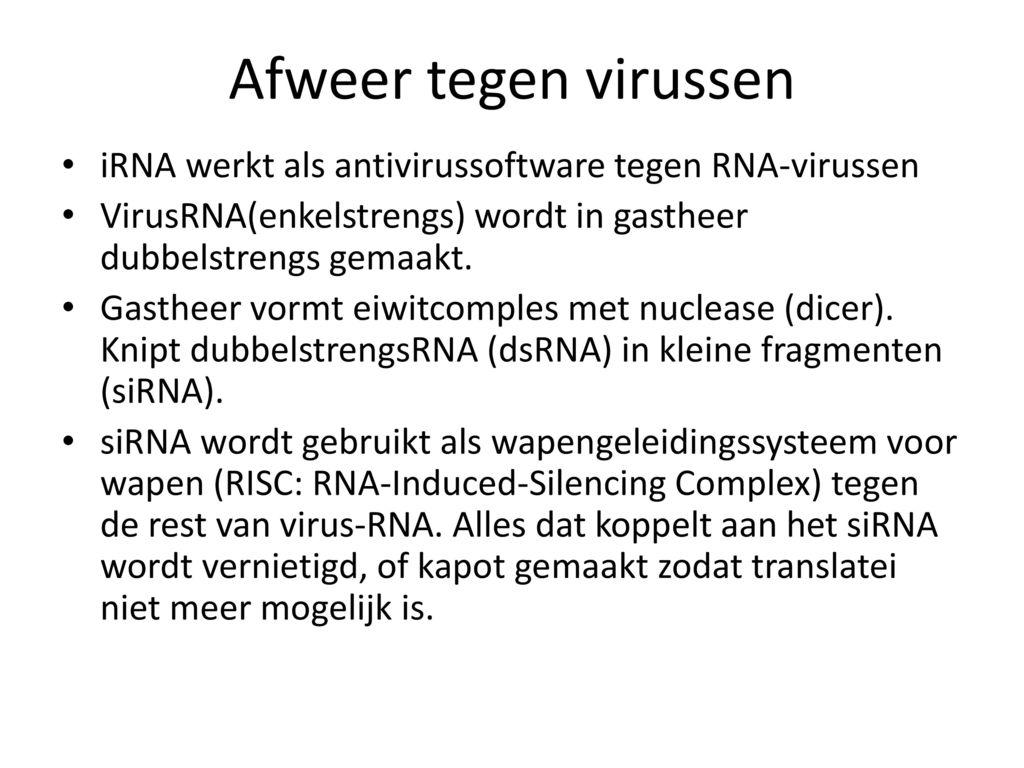Afweer tegen virussen iRNA werkt als antivirussoftware tegen RNA-virussen. VirusRNA(enkelstrengs) wordt in gastheer dubbelstrengs gemaakt.