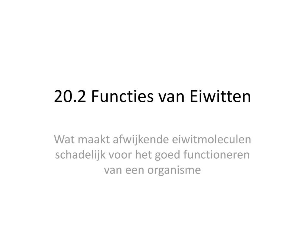 20.2 Functies van Eiwitten Wat maakt afwijkende eiwitmoleculen schadelijk voor het goed functioneren van een organisme.