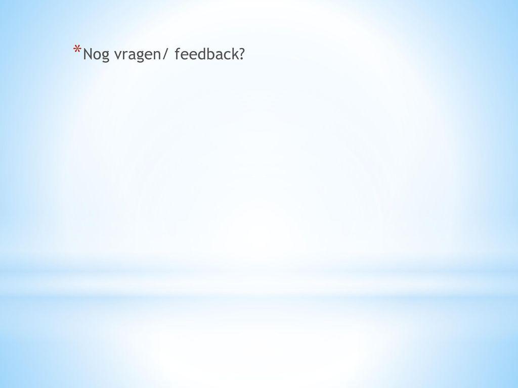 Nog vragen/ feedback