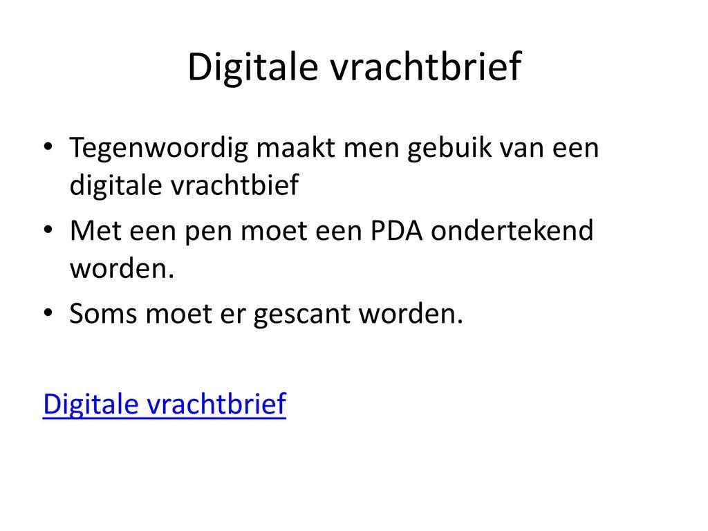 Digitale vrachtbrief Tegenwoordig maakt men gebuik van een digitale vrachtbief. Met een pen moet een PDA ondertekend worden.