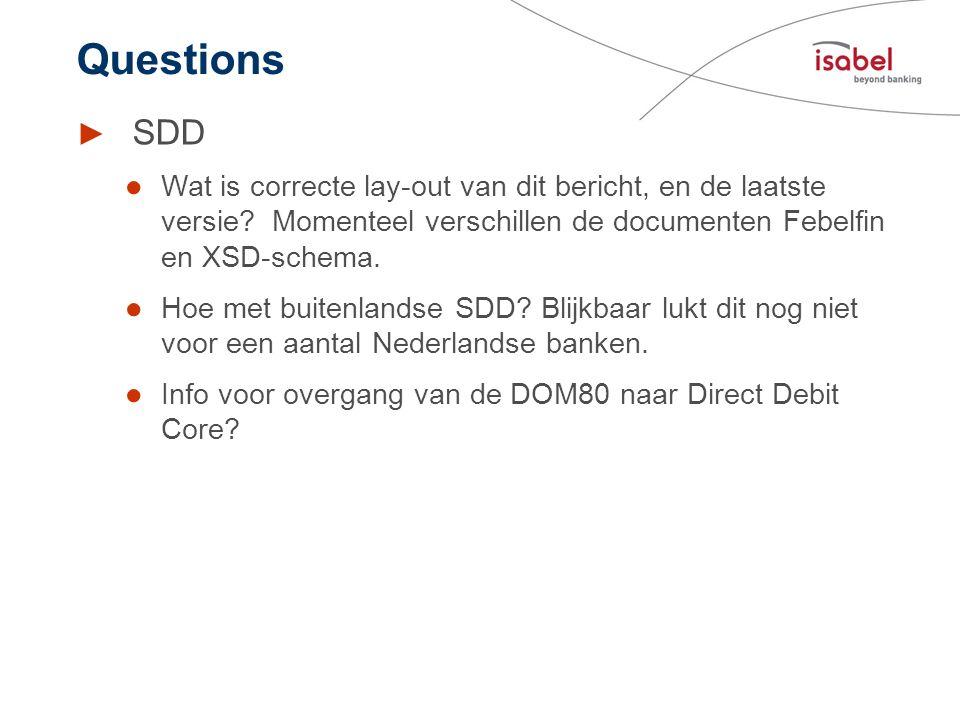 Questions SDD. Wat is correcte lay-out van dit bericht, en de laatste versie Momenteel verschillen de documenten Febelfin en XSD-schema.