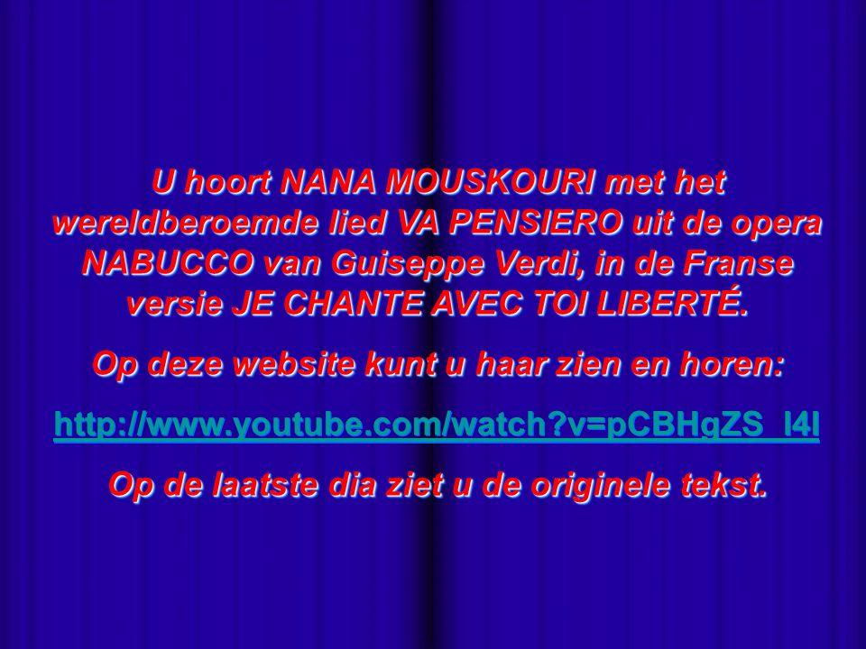 U hoort NANA MOUSKOURI met het wereldberoemde lied VA PENSIERO uit de opera NABUCCO van Guiseppe Verdi, in de Franse versie JE CHANTE AVEC TOI LIBERTÉ.