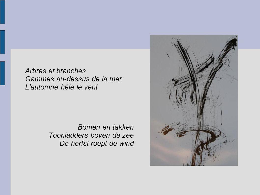 Arbres et branches Gammes au-dessus de la mer L'automne hèle le vent Bomen en takken Toonladders boven de zee De herfst roept de wind