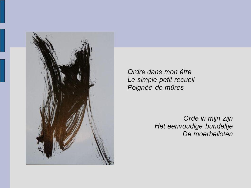 Ordre dans mon être Le simple petit recueil Poignée de mûres Orde in mijn zijn Het eenvoudige bundeltje De moerbeiloten