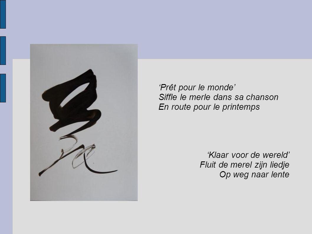 'Prêt pour le monde' Siffle le merle dans sa chanson En route pour le printemps 'Klaar voor de wereld' Fluit de merel zijn liedje Op weg naar lente