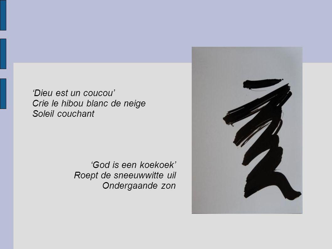 'Dieu est un coucou' Crie le hibou blanc de neige Soleil couchant 'God is een koekoek' Roept de sneeuwwitte uil Ondergaande zon