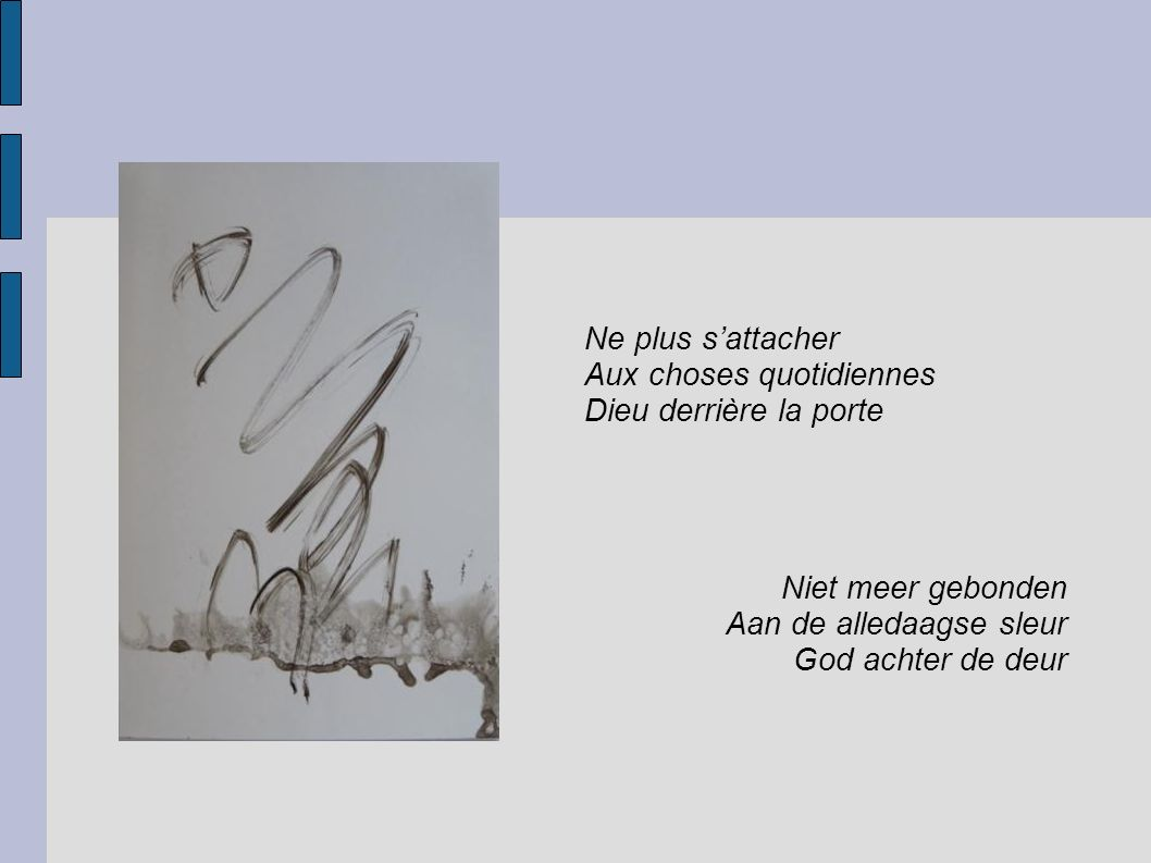 Ne plus s'attacher Aux choses quotidiennes Dieu derrière la porte Niet meer gebonden Aan de alledaagse sleur God achter de deur