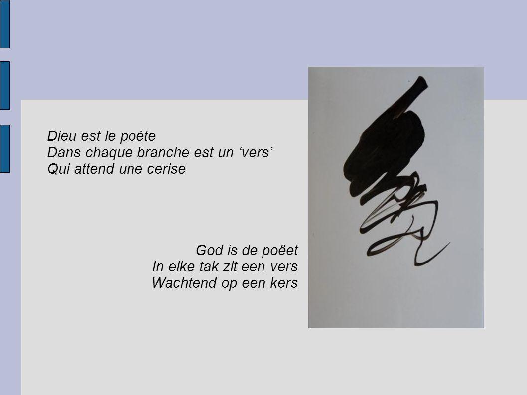 Dieu est le poète Dans chaque branche est un 'vers' Qui attend une cerise God is de poëet In elke tak zit een vers Wachtend op een kers