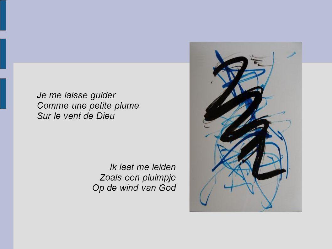 Je me laisse guider Comme une petite plume Sur le vent de Dieu Ik laat me leiden Zoals een pluimpje Op de wind van God