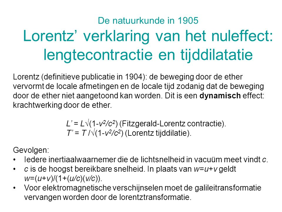 De natuurkunde in 1905 Lorentz' verklaring van het nuleffect: lengtecontractie en tijddilatatie