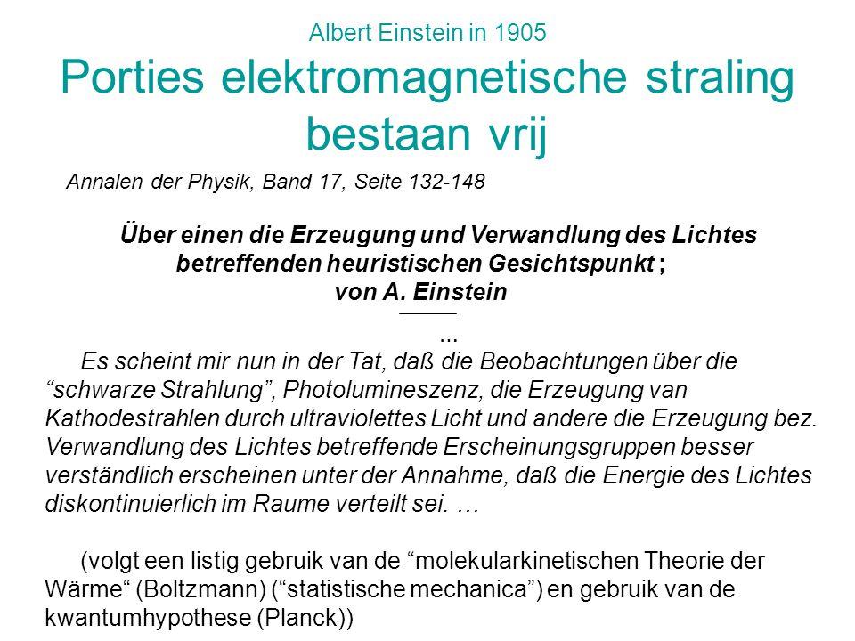 Albert Einstein in 1905 Porties elektromagnetische straling bestaan vrij