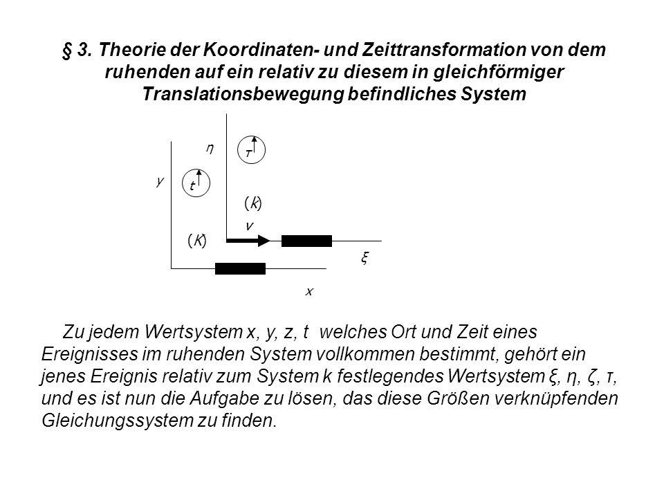 § 3. Theorie der Koordinaten- und Zeittransformation von dem ruhenden auf ein relativ zu diesem in gleichförmiger Translationsbewegung befindliches System